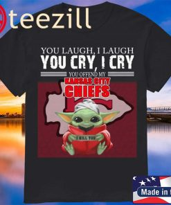 Baby Yoda you laugh I laugh you cry I cry you offend my Kansas City Chiefs Tshirt