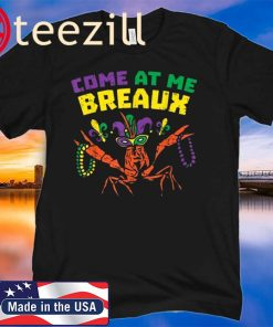 Come At Me Breaux Crawfish Beads Funny Mardi Gras Carnival 2020 TShirt