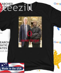 DONALD TRUMP AND KANYE NEVER FORGET 2020 SHIRT