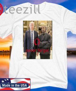 Donald Trump And Kanye Never Forget Shirt Trump T shirt