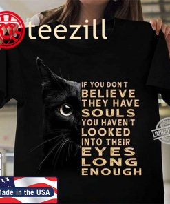 If You Don't Believe They Have Souls You haven't Looked Into Their Eyes Long Enough TShirt