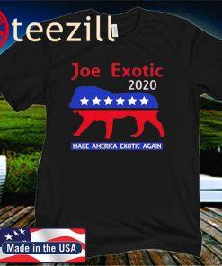 Joe Exotic The Tiger King President 2020 Make America Exotic Unisex Shirt