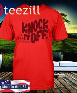 Knock It Off Clasic T-Shirt