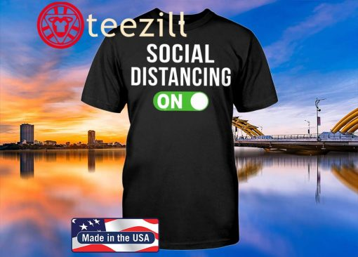 Social Distancing Mode On Distancing Shirt
