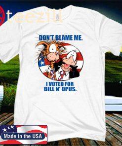 Bill N' Opus For President Don't Blame Me I Voted For Bill N' Opus Unisex Shirt