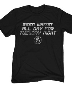 BEEN WAITING ALL DAY FOR TUESDAY NIGHT SHIRT