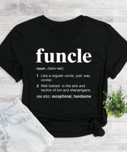 Funcle Definition Shirt, Funny Uncle, Family Shirt, Gift for Uncle, New Uncle, Uncle To Be Shirt, Favorite Uncle, Like a Dad Only Cooler