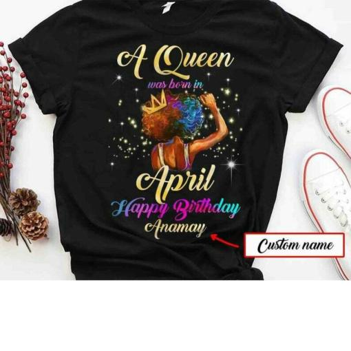 A Queen Was Born In April Happy Birthday Personalized Black Girl T-Shirt