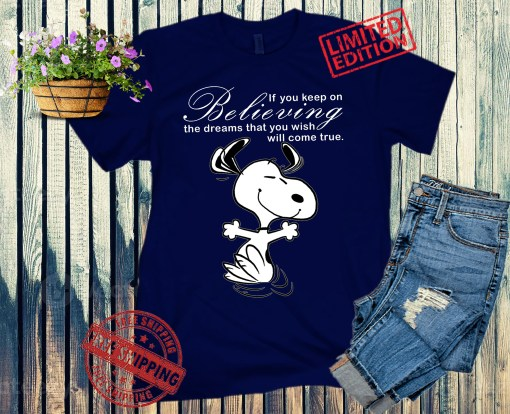 Snoopy If You Keep On Believing The Dreams That You Wish Will Come True Unisex Shirt