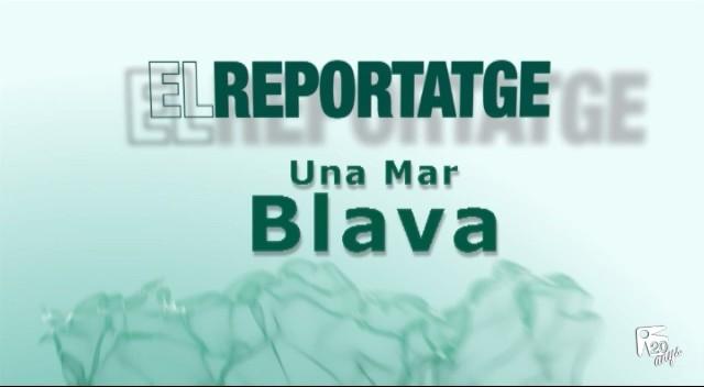 22/02 El Reportatge: Una Mar Blava