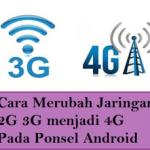 Bagaimana sih Merubah Sinyal 3g ke 4g lte di Semua Smartphone anroid?