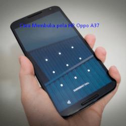 Cara Membuka pola HP Oppo A37