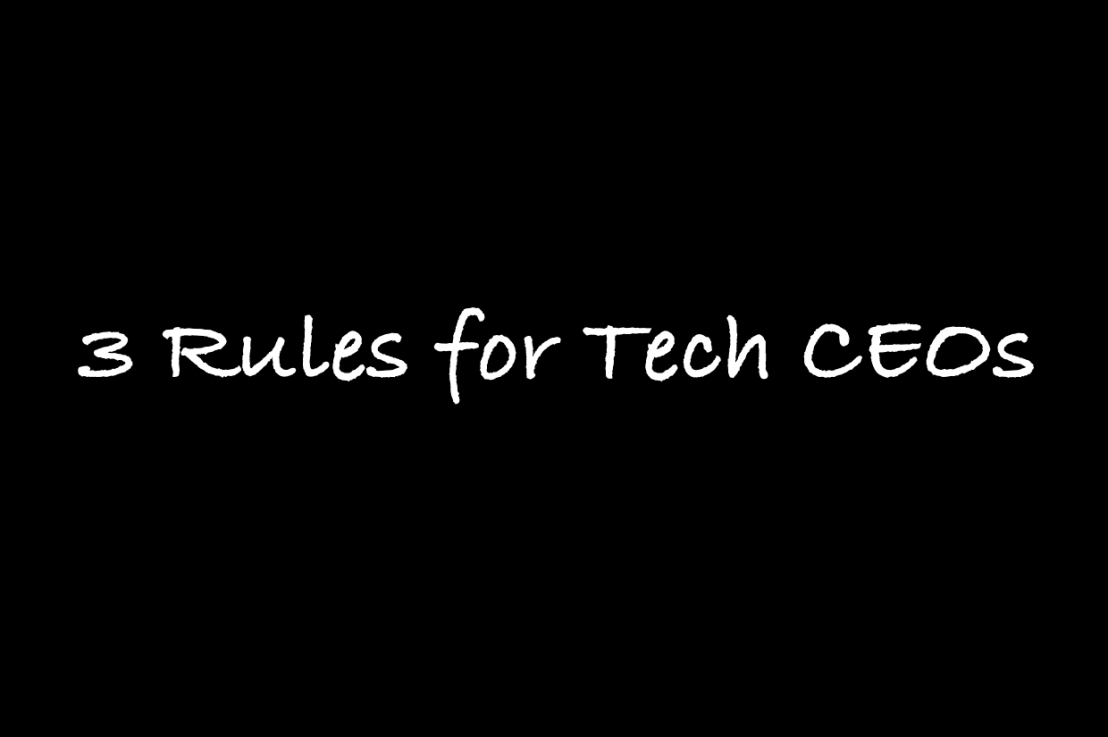3 Rules for Tech CEOs