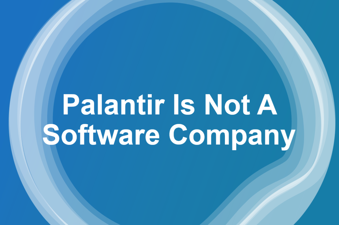 Palantir Is Not A Software Company