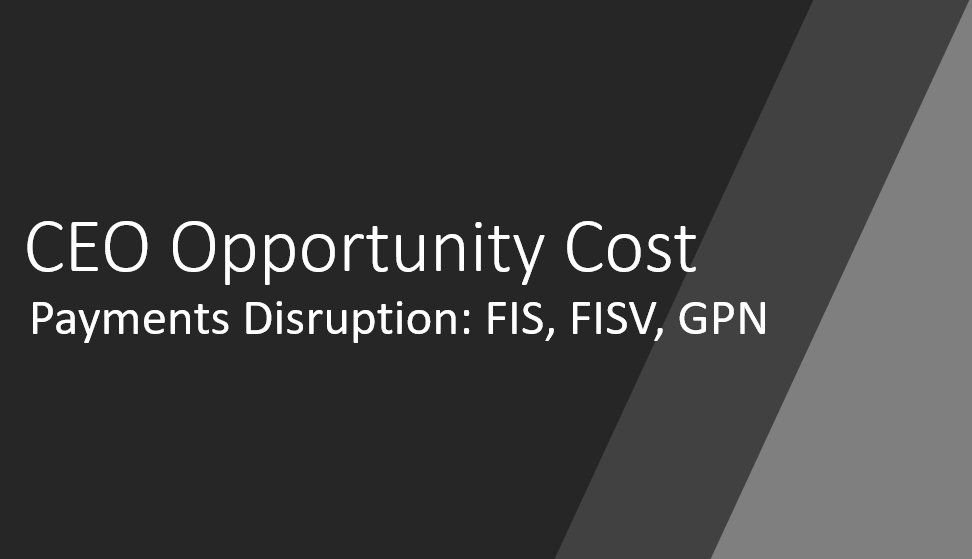 CEO Opportunity Cost: Fiserv, FIS and Global Payments