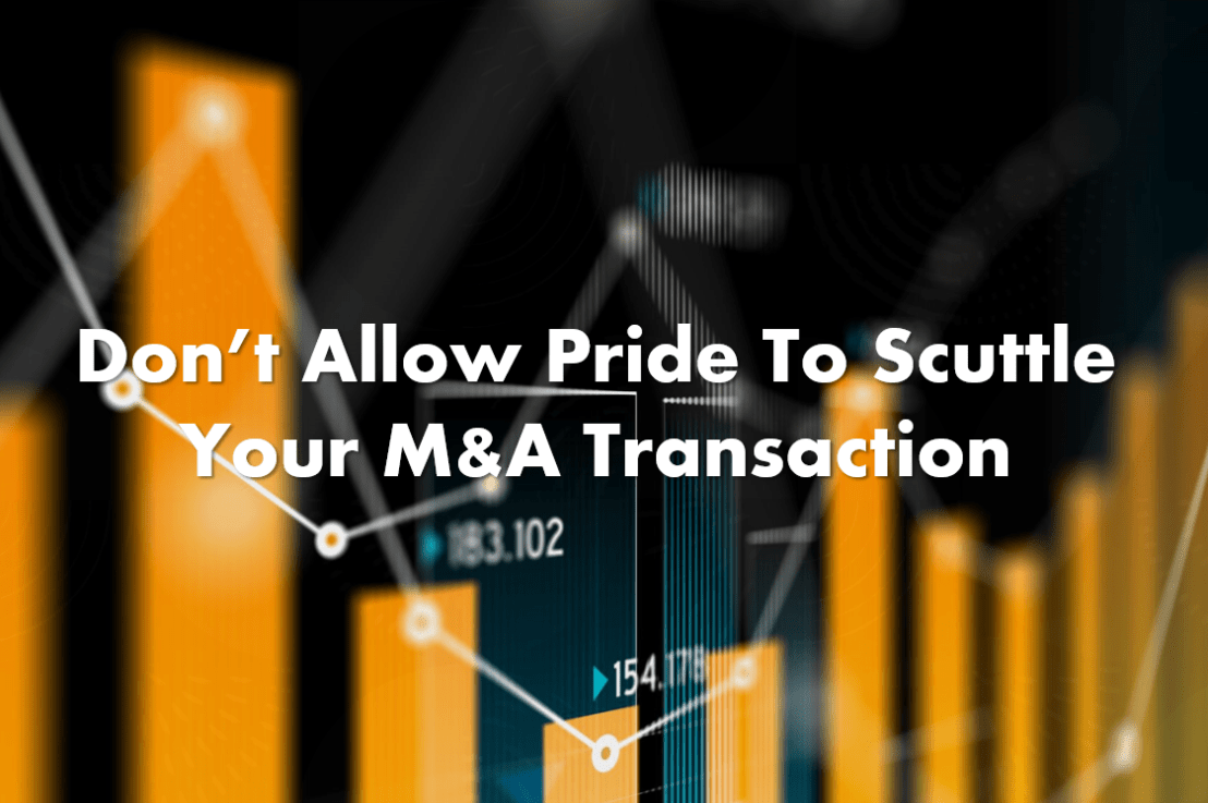 Don't Allow Pride To Scuttle Your M&A Transaction