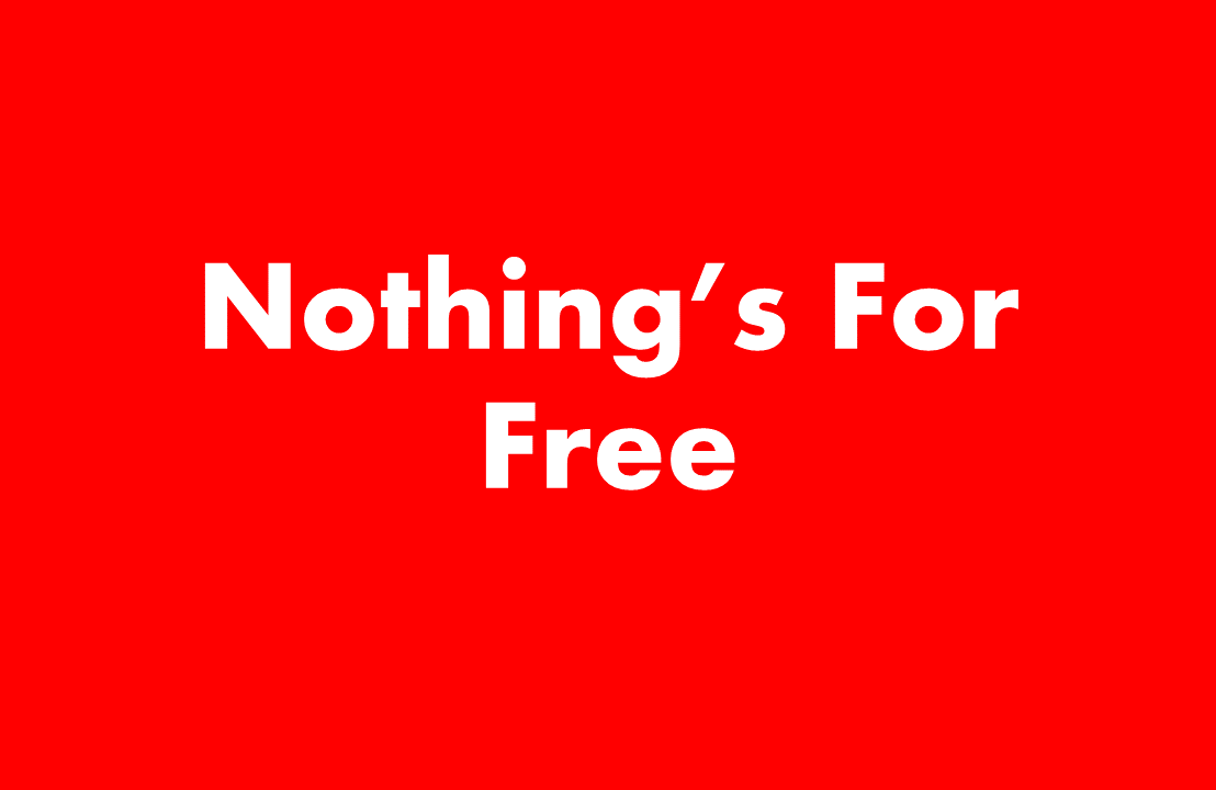 Nothing's For Free