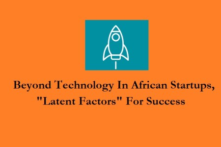 "Beyond Technology In African Startups, ""Latent Factors"" For Success"