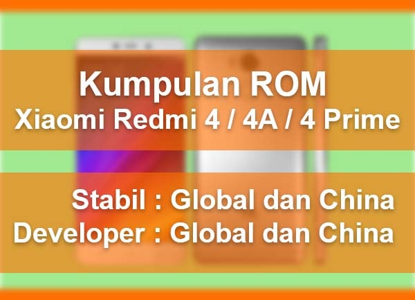Kumpulan ROM Xiaomi Redmi 4 / 4A / 4 Prime : Stabil China, Global, dan Developer