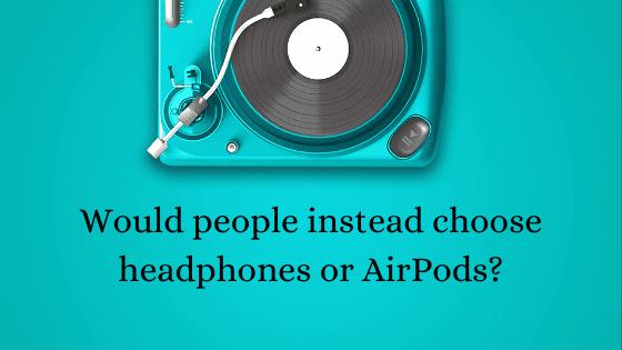 most comfortable headpones Would people instead choose headphones or AirPods? Tekraze
