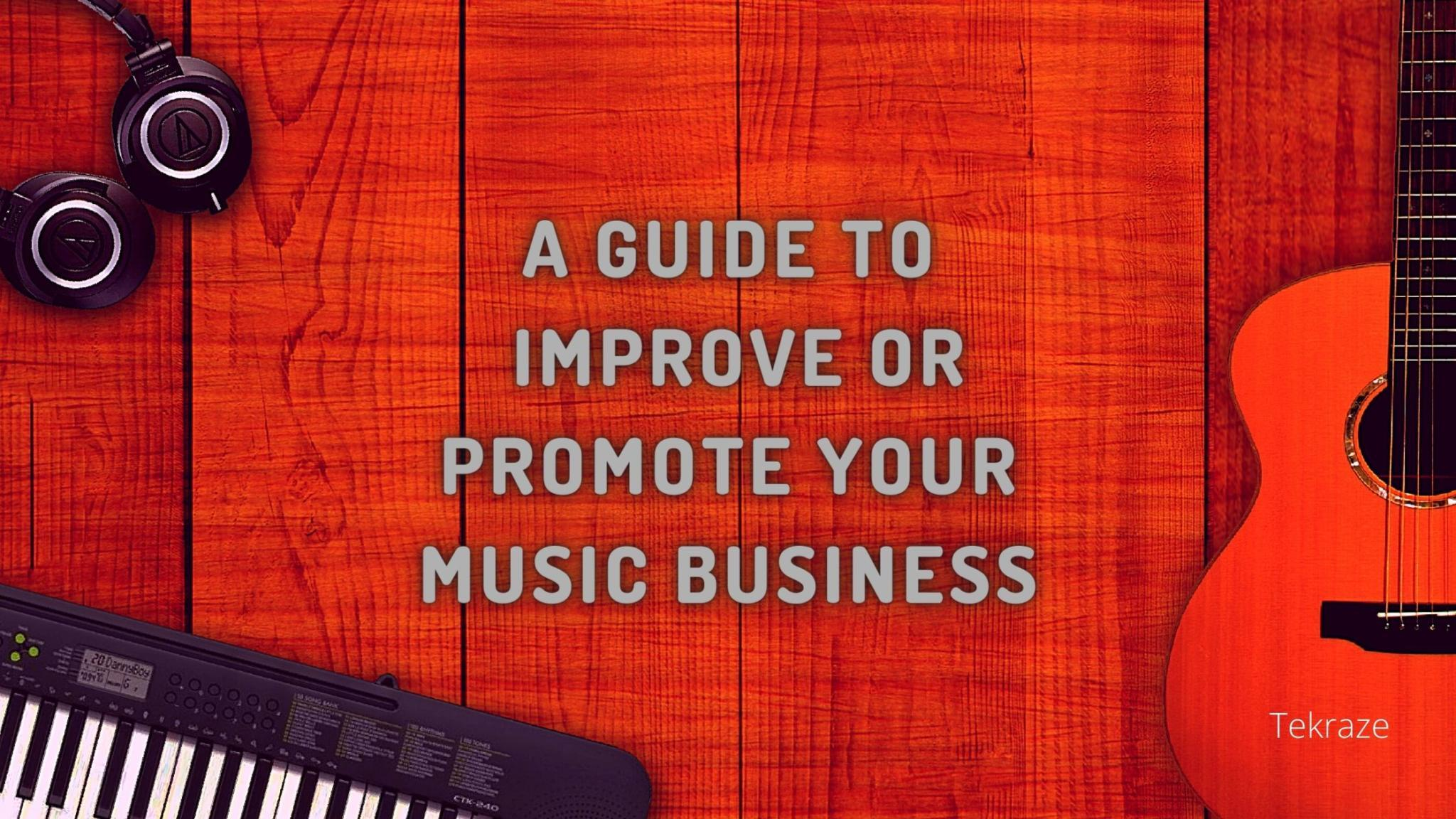 A Guide To Improve or Promote your Music Business