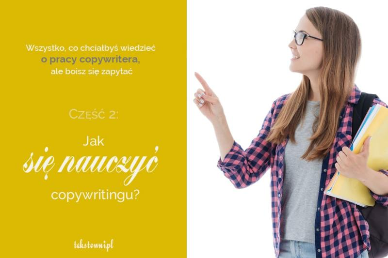 jak się nauczyć copywritingu, Wszystko, co chciałbyś wiedzieć opracy copywritera, aleboisz się zapytać. Cz.2: Jak się nauczyć copywritingu?, Tekstowni.pl