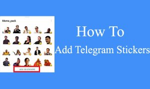 How To Add Stickers To Telegram In Android, iPhone, and Windows