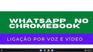 Chromebook: Ligação por Vídeo no Whatsapp