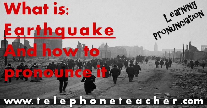 How to Pronounce Earthquake