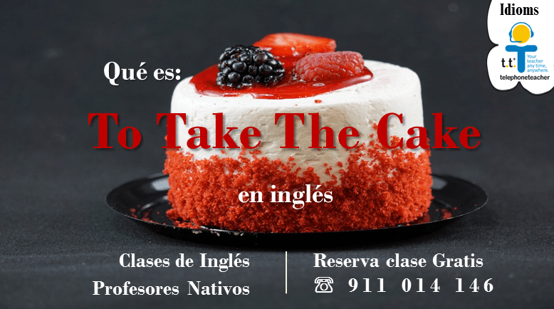 Idiom: To Take The Cake