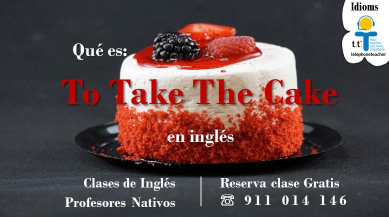 Idiom: To Take The Cake
