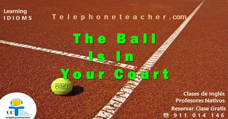 Idiom Of The Week: The Ball Is In Someone´s Court