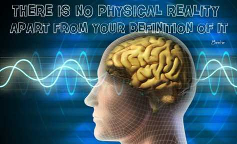 there is no physical reality apart from your definition