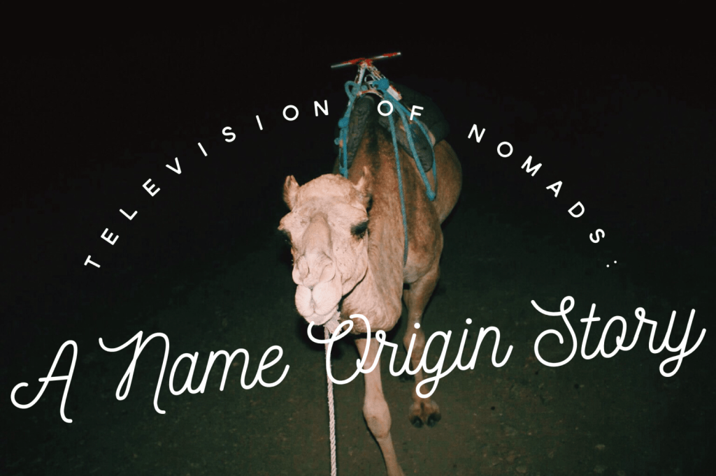 Television of Nomads: A Name Origin Story