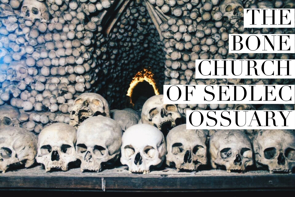 The Bone Church of Sedlec Ossuary, Kutna Hora, Czech Republic: A Scary Places Travel Guide