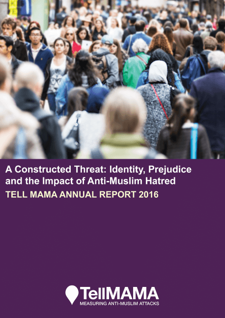 A Constructed Threat: Identity, Intolerance and the Impact of Anti-Muslim Hatred , Tell MAMA Annual Report 2016