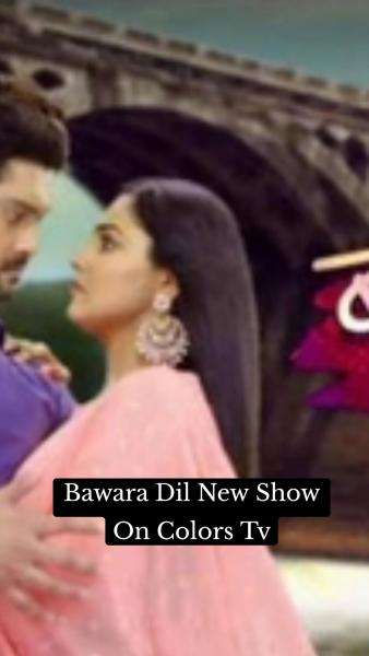 Bawara Dil New Show On Colors Tv