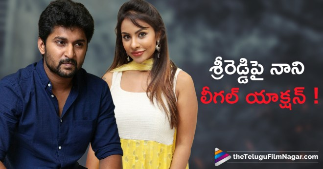 Actor Nani warns Sri Reddy, Actress Sri Reddy Responds to Nani Legal Notices, Latest Telugu Movies News, Nani Legal Proceedings Against Sri Reddy, Natural Star Nani Latest News, Natural Star Nani Sends Legal Notice Against sri Reddy, Telugu Film News 2018, Telugu Filmnagar, Tollywood Movie Updates, శ్రీరెడ్డిపై న్యాచుర‌ల్ స్టార్ నాని పరువు నష్టం దావా