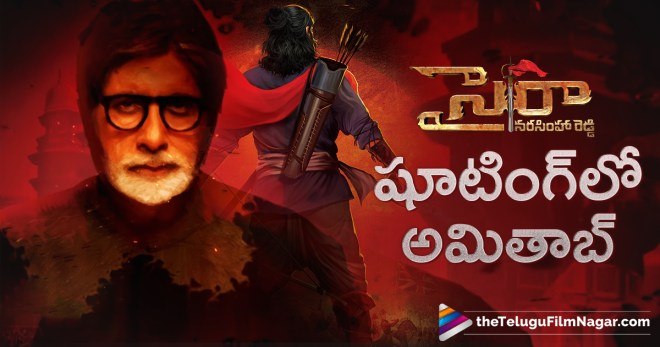 Actor Amitabh Bachchan Latest News, Amitabh Bachchan joins the Sets of Sye Raa Narasimha Reddy, Amitabh Bachchan Next Film Updates, Amitabh Bachchan Upcoming Movie News, Latest Telugu Movies Movies News, Sye Raa Narasimha Reddy Movie Updates, Sye Raa Narasimha Reddy Telugu Movie Latest News, Telugu Film News 2018, Telugu Filmnagar, Tollywood Movie Updates