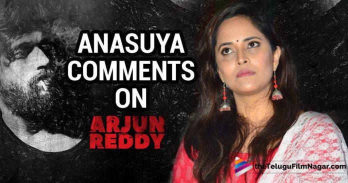 Anasuya comments on Arjun Reddy