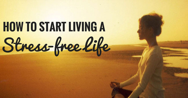Importance of Stress-Free Life – Changes that help you Overcome Stress!