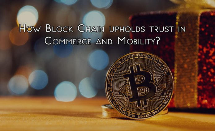 How Block Chain upholds trust in Commerce and Mobility?