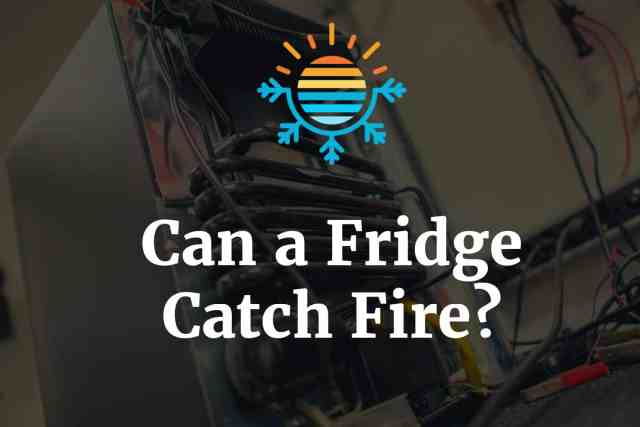 Can a fridge catch fire