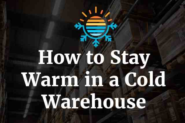 How to Stay Warm in a Cold Warehouse