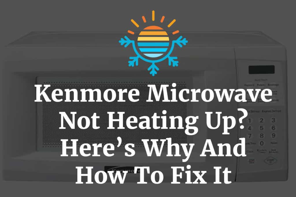 kenmore microwave not heating up here s why and how to fix it temperature master