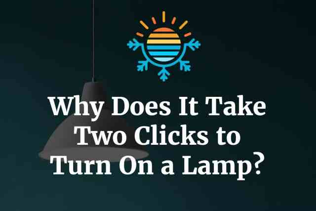 Why does it take two clicks to turn on a lamp?