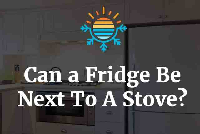 Can a Fridge be next to a stove