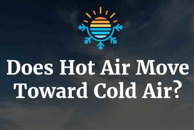 Does hot air move toward cold air