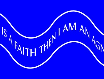 If art is a faith then I am an agnostic