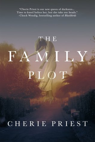 Review: The Family Plot by Cherie Priest